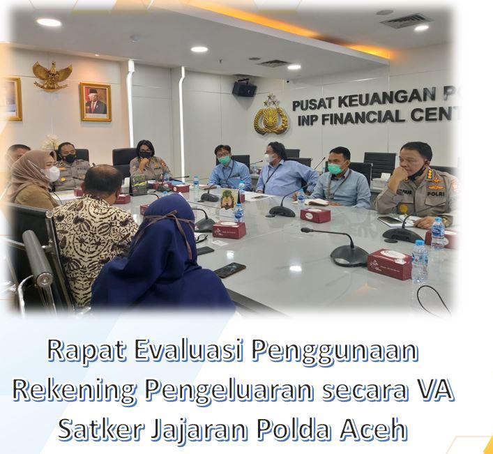 Rapat Evaluasi Penggunaan Rekening Pengeluaran secara VA Satker Jajaran Polda Aceh